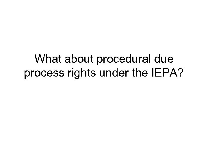 What about procedural due process rights under the IEPA?