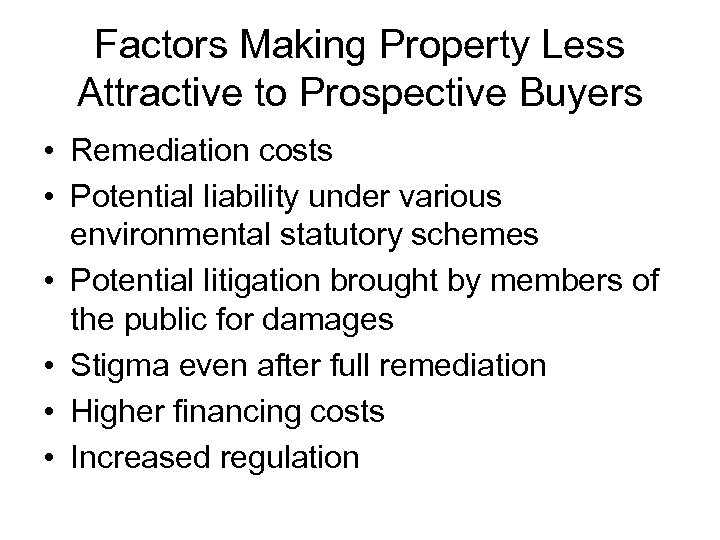 Factors Making Property Less Attractive to Prospective Buyers • Remediation costs • Potential liability