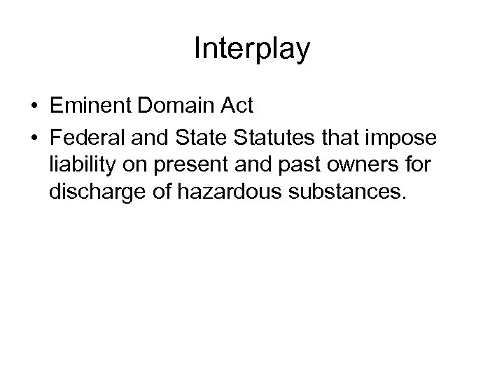 Interplay • Eminent Domain Act • Federal and State Statutes that impose liability on