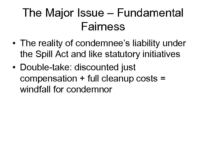 The Major Issue – Fundamental Fairness • The reality of condemnee's liability under the