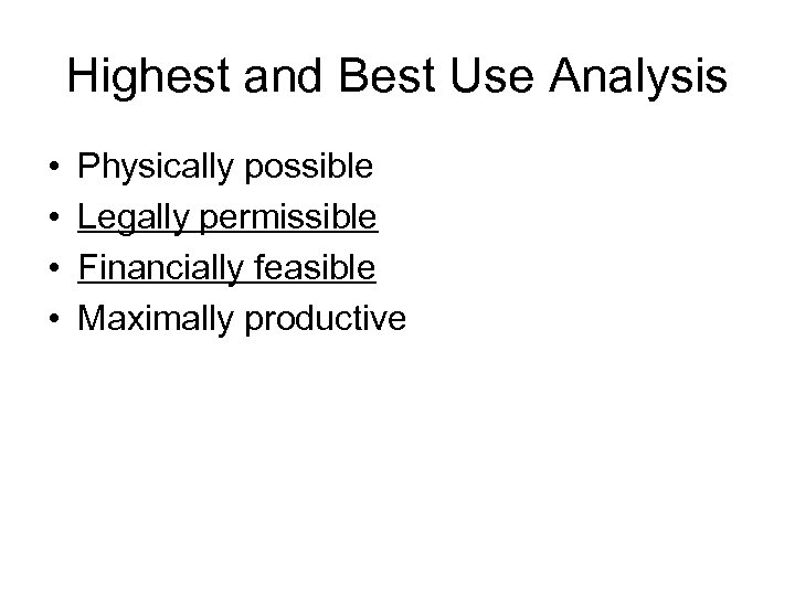 Highest and Best Use Analysis • • Physically possible Legally permissible Financially feasible Maximally