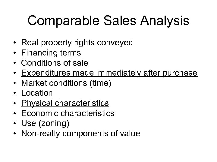 Comparable Sales Analysis • • • Real property rights conveyed Financing terms Conditions of