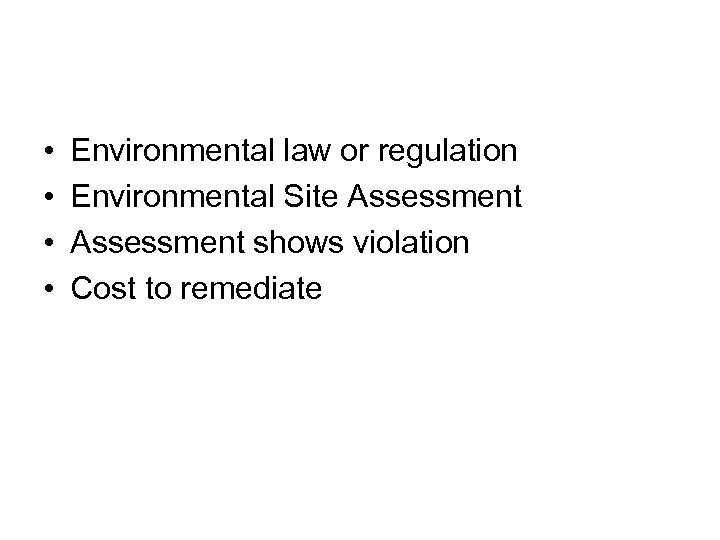 • • Environmental law or regulation Environmental Site Assessment shows violation Cost to