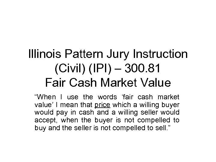 """Illinois Pattern Jury Instruction (Civil) (IPI) – 300. 81 Fair Cash Market Value """"When"""