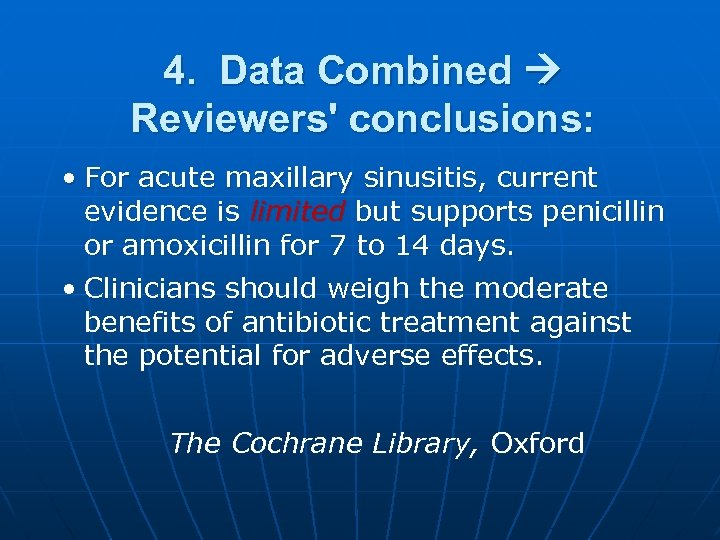 4. Data Combined Reviewers' conclusions: • For acute maxillary sinusitis, current evidence is limited