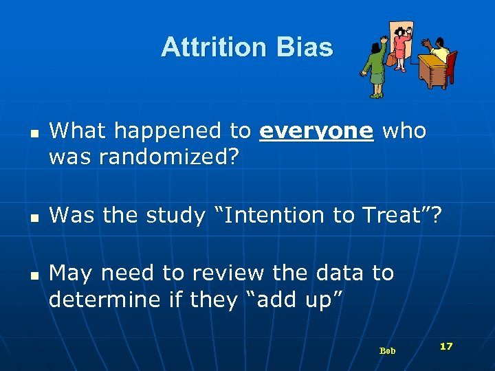 Attrition Bias n n n What happened to everyone who was randomized? Was the