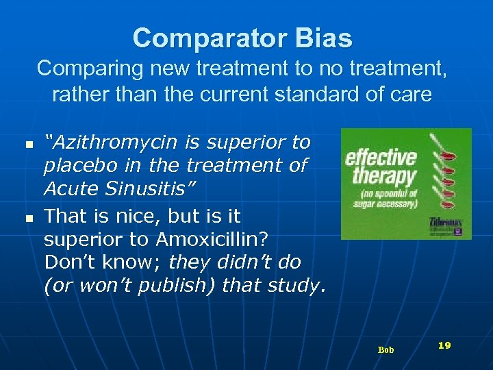 Comparator Bias Comparing new treatment to no treatment, rather than the current standard of