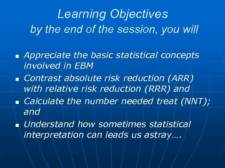 Learning Objectives by the end of the session, you will n n Appreciate the