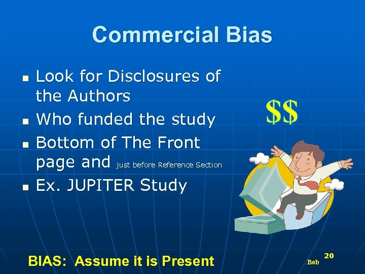 Commercial Bias n n Look for Disclosures of the Authors Who funded the study