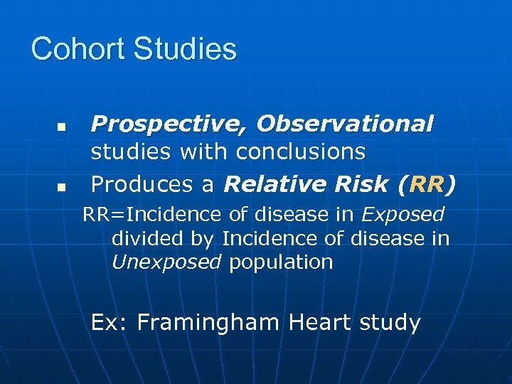 Cohort Studies n n Prospective, Observational studies with conclusions Produces a Relative Risk (RR)