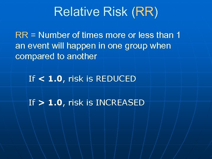 Relative Risk (RR) RR = Number of times more or less than 1 an