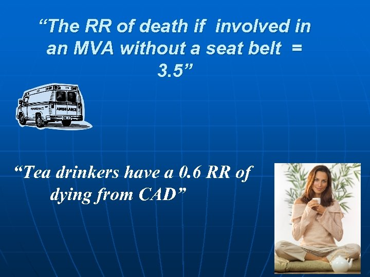 """""""The RR of death if involved in an MVA without a seat belt ="""