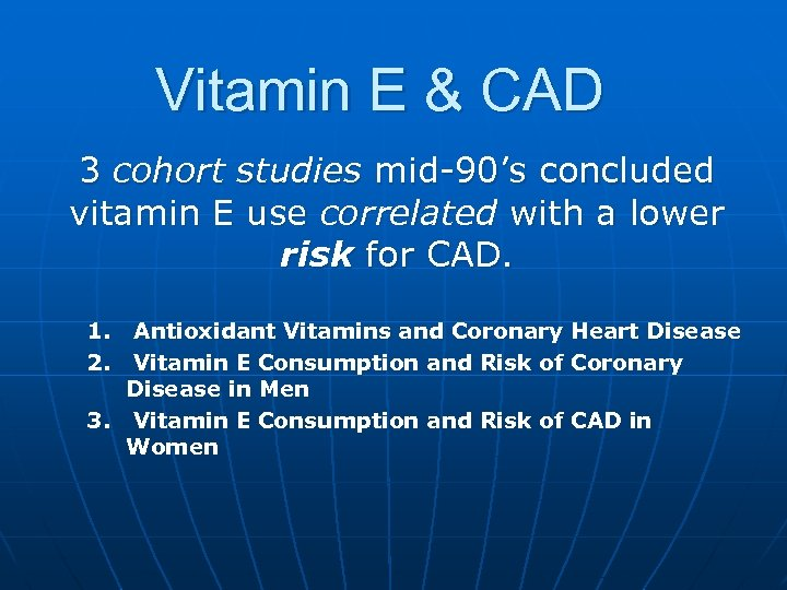 Vitamin E & CAD 3 cohort studies mid-90's concluded vitamin E use correlated with