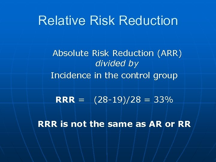 Relative Risk Reduction Absolute Risk Reduction (ARR) divided by Incidence in the control group