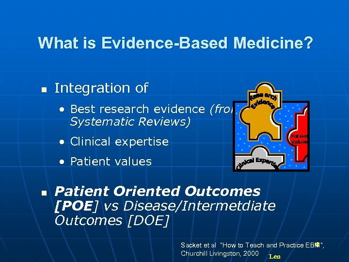 What is Evidence-Based Medicine? n Integration of • Best research evidence (from Systematic Reviews)