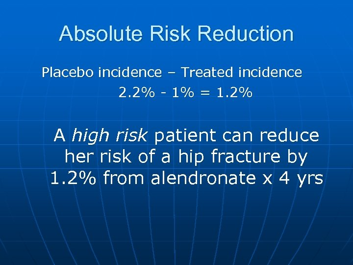 Absolute Risk Reduction Placebo incidence – Treated incidence 2. 2% - 1% = 1.