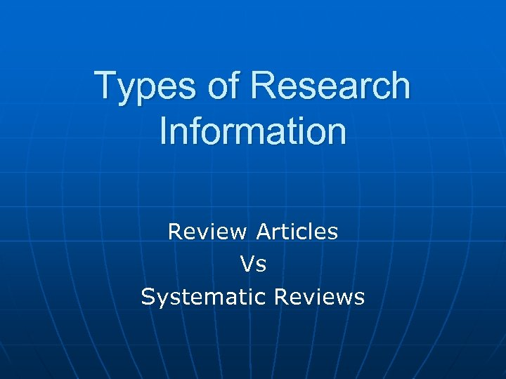 Types of Research Information Review Articles Vs Systematic Reviews