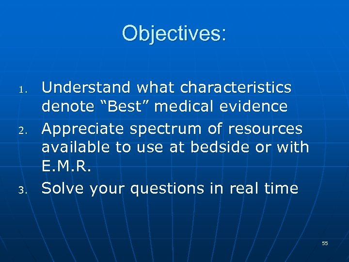 """Objectives: 1. 2. 3. Understand what characteristics denote """"Best"""" medical evidence Appreciate spectrum of"""