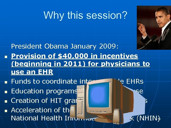 Why this session? n n n President Obama January 2009: Provision of $40, 000