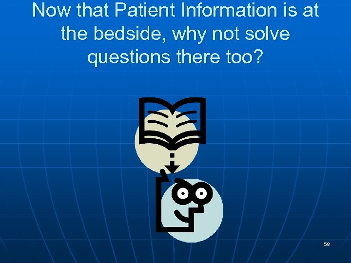 Now that Patient Information is at the bedside, why not solve questions there too?