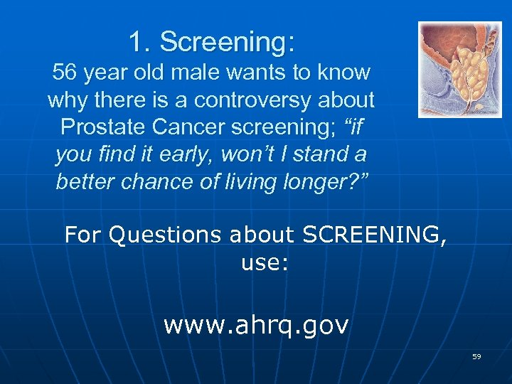 1. Screening: 56 year old male wants to know why there is a controversy