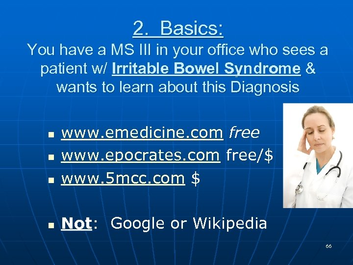 2. Basics: You have a MS III in your office who sees a patient