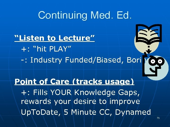 """Continuing Med. Ed. """"Listen to Lecture"""" +: """"hit PLAY"""" -: Industry Funded/Biased, Boring Point"""