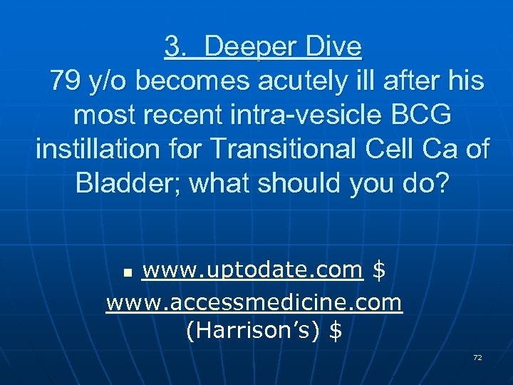 3. Deeper Dive 79 y/o becomes acutely ill after his most recent intra-vesicle BCG