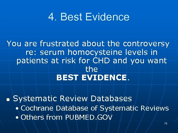 4. Best Evidence You are frustrated about the controversy re: serum homocysteine levels in