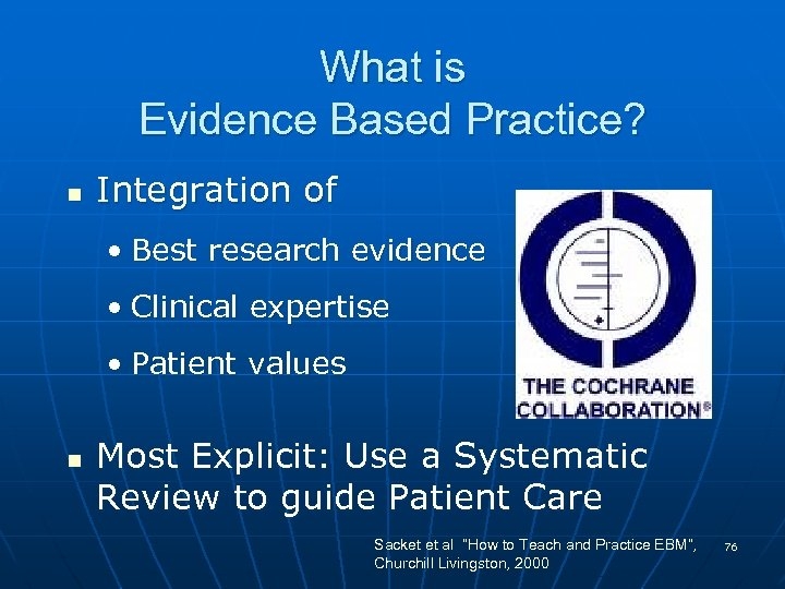 What is Evidence Based Practice? n Integration of • Best research evidence • Clinical