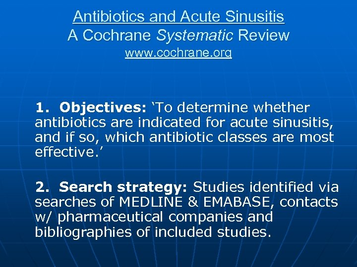 Antibiotics and Acute Sinusitis A Cochrane Systematic Review www. cochrane. org 1. Objectives: 'To