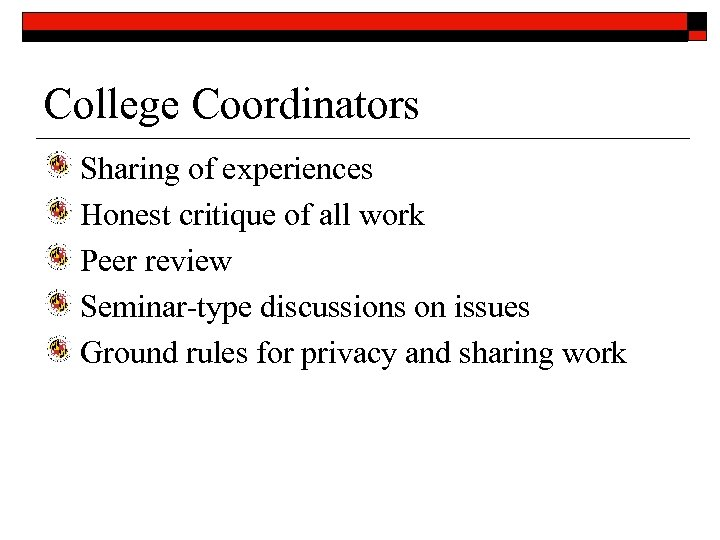 College Coordinators Sharing of experiences Honest critique of all work Peer review Seminar-type discussions