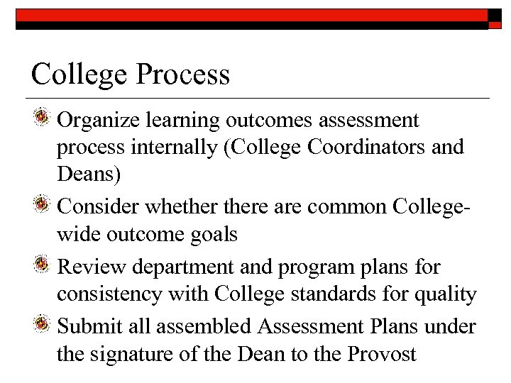 College Process Organize learning outcomes assessment process internally (College Coordinators and Deans) Consider whethere