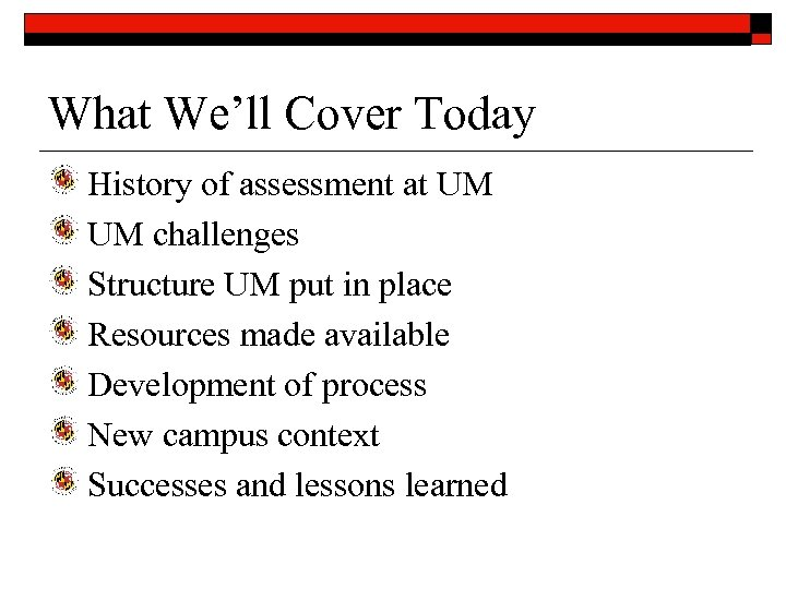 What We'll Cover Today History of assessment at UM UM challenges Structure UM put