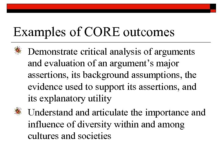 Examples of CORE outcomes Demonstrate critical analysis of arguments and evaluation of an argument's