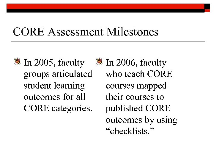 CORE Assessment Milestones In 2005, faculty groups articulated student learning outcomes for all CORE