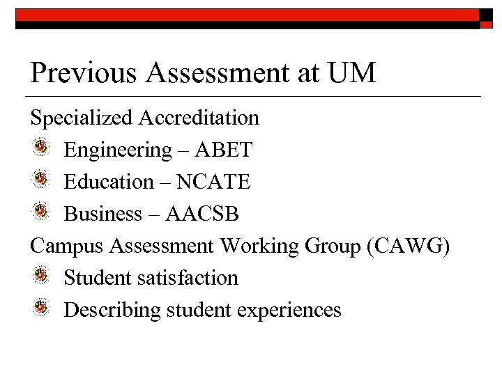 Previous Assessment at UM Specialized Accreditation Engineering – ABET Education – NCATE Business –