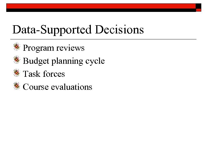 Data-Supported Decisions Program reviews Budget planning cycle Task forces Course evaluations