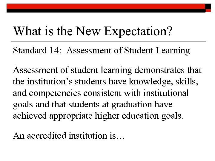 What is the New Expectation? Standard 14: Assessment of Student Learning Assessment of student