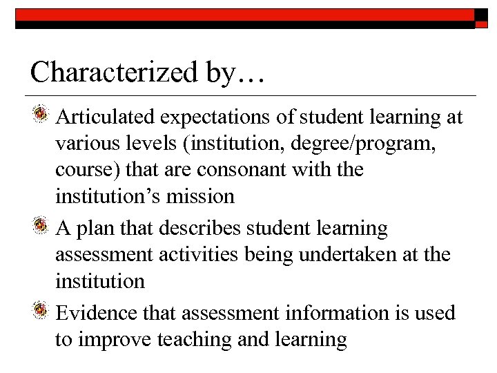 Characterized by… Articulated expectations of student learning at various levels (institution, degree/program, course) that