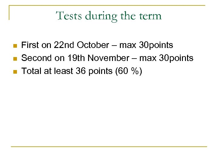 Tests during the term n n n First on 22 nd October – max