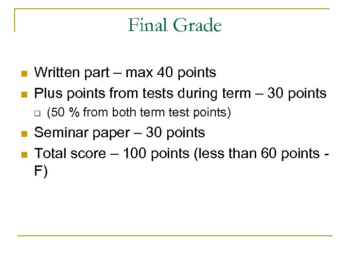 Final Grade n n Written part – max 40 points Plus points from tests