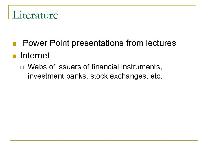 Literature n n Power Point presentations from lectures Internet q Webs of issuers of