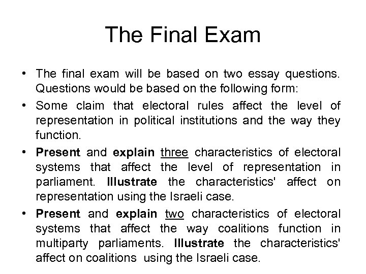 The Final Exam • The final exam will be based on two essay questions.