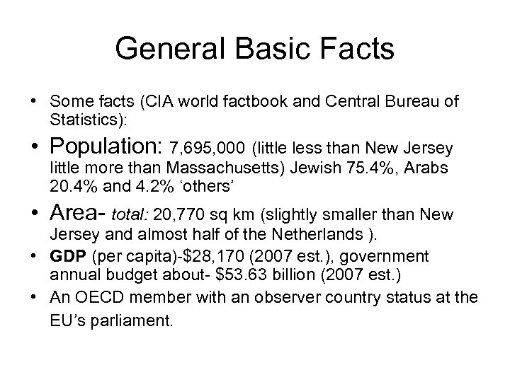 General Basic Facts • Some facts (CIA world factbook and Central Bureau of Statistics):