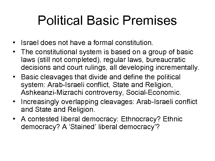Political Basic Premises • Israel does not have a formal constitution. • The constitutional