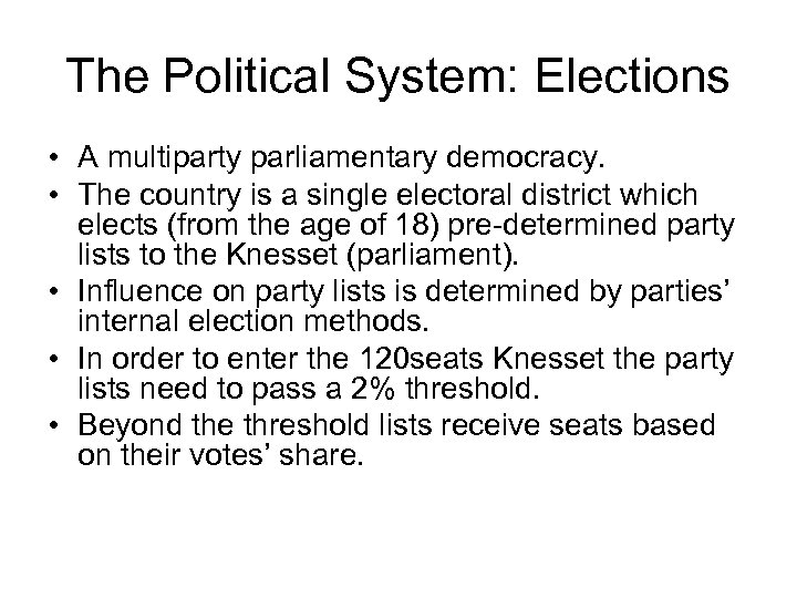 The Political System: Elections • A multiparty parliamentary democracy. • The country is a