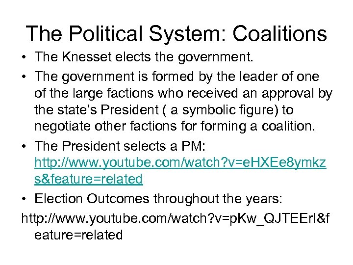 The Political System: Coalitions • The Knesset elects the government. • The government is
