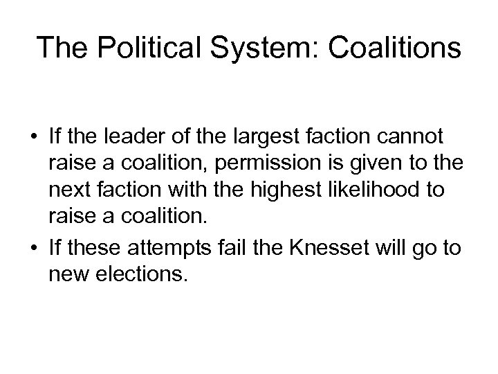 The Political System: Coalitions • If the leader of the largest faction cannot raise