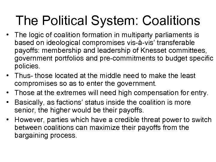 The Political System: Coalitions • The logic of coalition formation in multiparty parliaments is